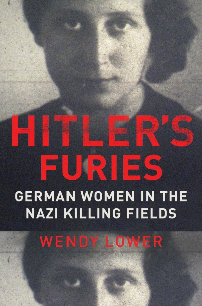 Wendy Lower - Hitler's Furies